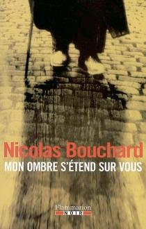 Mon ombre s'étend sur vous : une aventure d'Augustine Lourdeix - NicolasBouchard