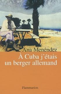 A Cuba j'étais un berger allemand - AnaMenéndez