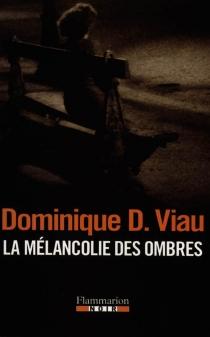 La mélancolie des ombres - DominiqueDupont-Viau