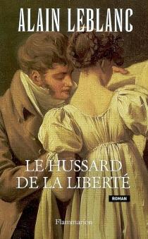 Le hussard de la liberté - AlainLeblanc