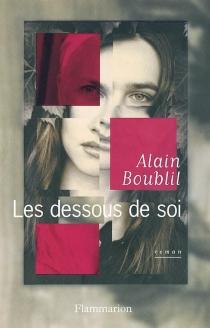 Les dessous de soi - AlainBoublil