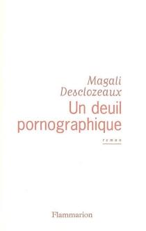 Un deuil pornographique - MagaliDesclozeaux