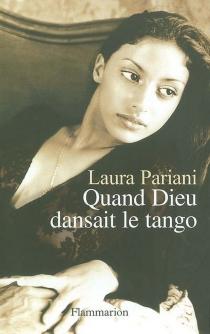 Quand Dieu dansait le tango - LauraPariani