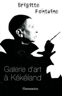 Galerie d'art à Kékéland - BrigitteFontaine