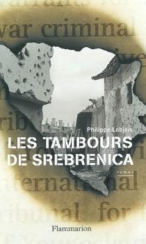 Les tambours de Srebrenica - PhilippeLobjois