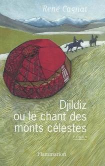 Djildiz ou Le chant des monts célestes - RenéCagnat