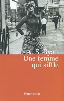 Une femme qui siffle - Antonia SusanByatt