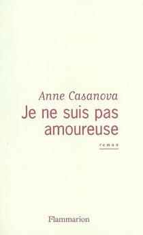 Je ne suis pas amoureuse - AnneCasanova