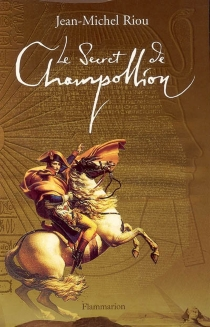 Le secret de Champollion - Jean-Michel Riou