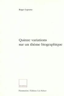 Quinze variations sur un thème biographique - RogerLaporte