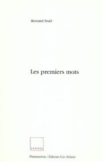 Les premiers mots - BernardNoël