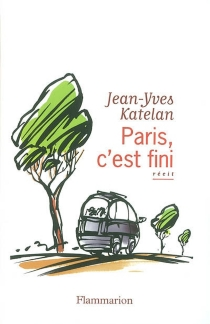Paris, c'est fini : on the route - Jean-Yves Katelan