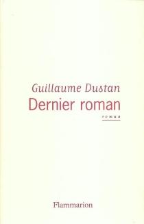 Dernier roman - GuillaumeDustan