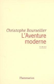 L'aventure moderne - ChristopheBourseiller