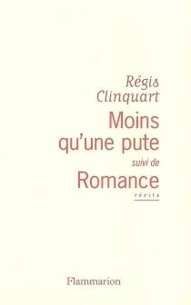 Moins qu'une pute| Suivi de Romance - RégisClinquart