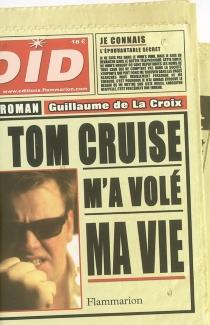 Tom Cruise m'a volé ma vie - Guillaume deLa Croix