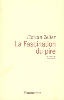La fascination du pire - Florian Zeller