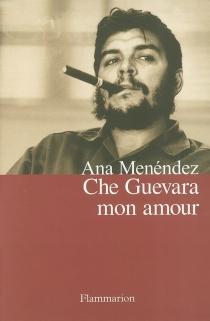 Che Guevara mon amour - AnaMenéndez