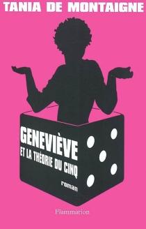Geneviève et la théorie du 5 - Tania deMontaigne
