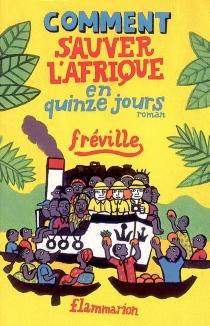 Comment sauver l'Afrique en quinze jours : roman, opus 15 - Fréville