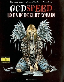 Godspeed, une vie de Kurt Cobain - Flameboy