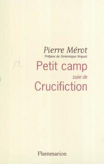 Petit camp| Suivi de Crucifiction - PierreMérot