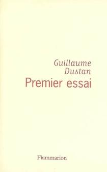 Premier essai : chronique du temps présent - GuillaumeDustan