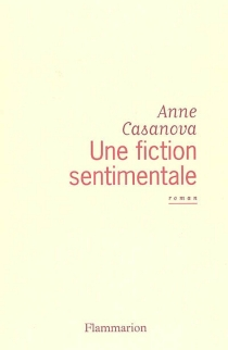 Une fiction sentimentale - Anne Casanova
