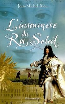 L'insoumise du Roi-Soleil - Jean-MichelRiou
