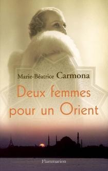 Deux femmes pour un Orient - Marie-BéatriceCarmona