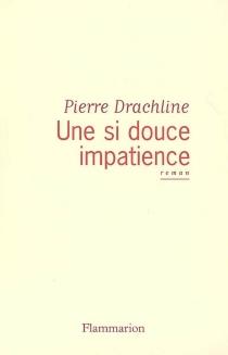Une si douce impatience - PierreDrachline
