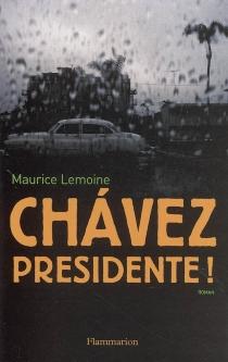 Chavez presidente ! - MauriceLemoine