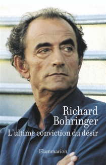 L'ultime conviction du désir - Richard Bohringer