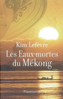 Les eaux mortes du Mékong - KimLefèvre