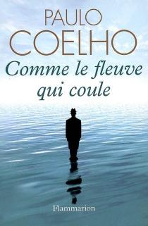 Comme le fleuve qui coule : récits 1998-2005 - PauloCoelho