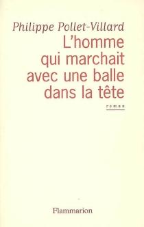 L'homme qui marchait avec une balle dans la tête - PhilippePollet-Villard