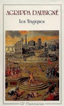 Les Tragiques - Théodore Agrippa d'Aubigné