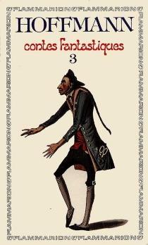 Contes fantastiques | Volume 3 - Ernst Theodor AmadeusHoffmann