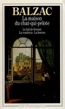 La maison du Chat-qui-pelote| Le Bal de Sceaux| La Vendetta - Honoré deBalzac