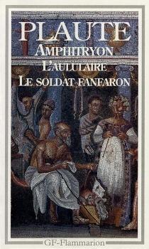 Amphitryon| L'Aululaire| Le Soldat fanfaron - Plaute