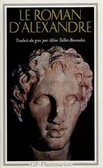 Le Roman d'Alexandre : vie d'Alexandre de Macédoine - Callisthène