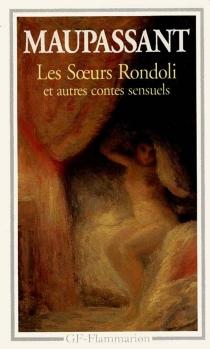 Les soeurs Rondoli : et autres contes sensuels - Guy deMaupassant