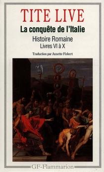 Histoire romaine, livres VI à X : la conquête romaine - Tite-Live