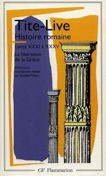 Histoire romaine, livres XXXI à XXXV : la libération de la Grèce - Tite-Live