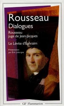 Dialogues de Rousseau juge de Jean-Jacques| Suivi de Le Lévite d'Ephraïm - Jean-JacquesRousseau