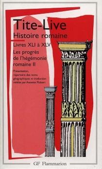 Histoire romaine, livres XLI à XLV : les progrès de l'hégémonie romaine 2 - Tite-Live