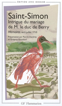 Intrigue du mariage de M. le duc de Berry : Mémoires, avril-juillet 1710 - Louis de Rouvroy Saint-Simon