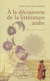 A la découverte de la littérature arabe : du VIe siècle à nos jours - HeidiToëlle