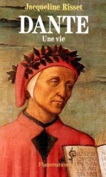 Dante : une vie - JacquelineRisset