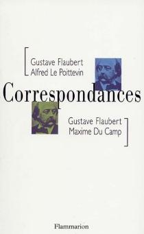 Correspondances : avec Maxime Du Camp et Alfred Le Poittevin - MaximeDu Camp
